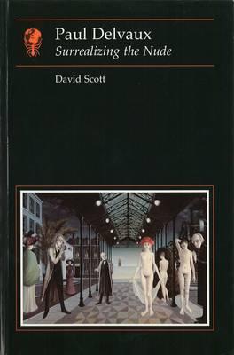 Paul Delvaux: Surrealizing the Nude (Paperback)