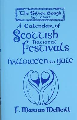 Silver Bough: Calendar of Scottish National Festivals - Hallowe'en to Yule v. 3 (Hardback)