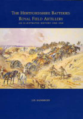 The Hertfordshire Batteries, Royal Field Artillery: An Illustrated History, 1908-1920 (Paperback)
