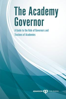 The Academy Governor: A Guide to the Role of Governor or Trustee of an Academy (Paperback)