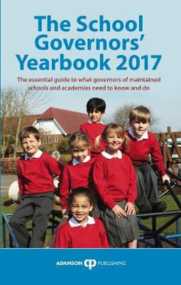 The School Governors' Yearbook 2017: The Essential Guide to What Governors of Maintained Schools and Academies Need to Know and Do (Paperback)