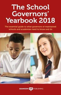 The School Governors' Yearbook 2018: The Essential Guide to What Governors of Maintained Schools and Academies Need to Know and Do (Paperback)