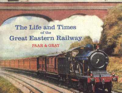 Lives and Times of the Great Eastern Railway, 1839-1923 (Hardback)