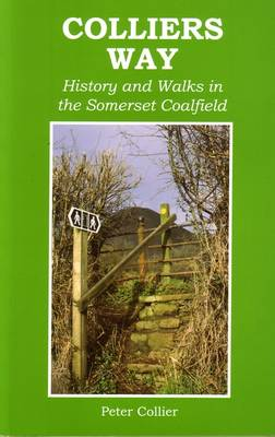 Collier's Way: History and Walks in the Somerset Coalfield (Paperback)
