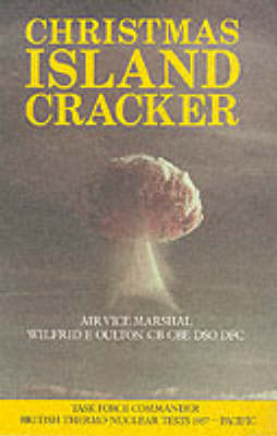 Christmas Island Cracker: Account of the Planning and Execution of the British Thermonuclear Bomb Tests, 1957 (Hardback)