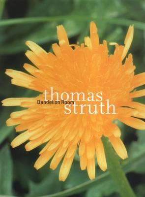 Thomas Struth Thomas: The Dandelion Room (Hardback)