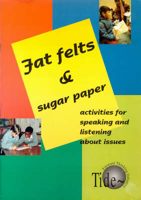 Fat Felts and Sugar Paper: Activities for Speaking and Listening About Issues (Paperback)