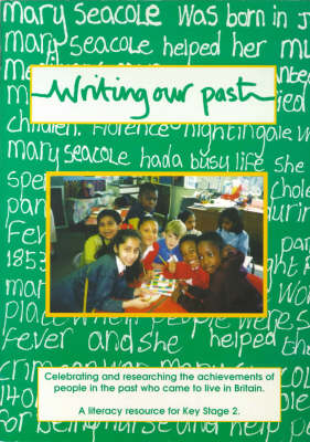 Writing Our Past: Celebrating and Researching the Achievements of People in the Past Who Came to Live in Britain: A Literacy Resource for Key Stage 2 (Paperback)