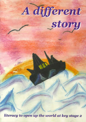 A Different Story: Literacy to Open Up the World at Key Stage 2 (Book)