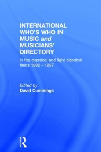 International Who's Who in Music & Ency 1996-97: And Musicians' Directory - In the Classical and Light Classical Fields Volume 1 (Hardback)