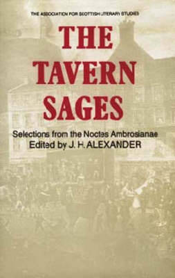"""The Tavern Sages: Selections from the """"Noctes Ambrosianae"""" - Association for Scottish Literary Studies Annual Volume v. 22 (Hardback)"""