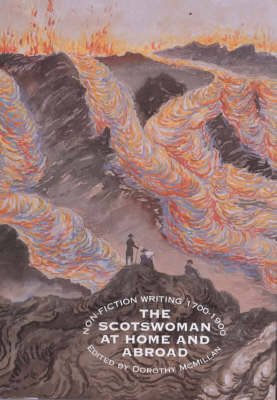 The Scotswoman at Home and Abroad: Non-fictional Writing, 1700-1900 - Association for Scottish Literary Studies Annual Volume (Hardback)