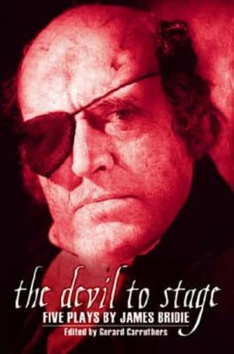 The Devil to Stage: Five Plays by James Bridie - ASLS Annual Volumes (Paperback)