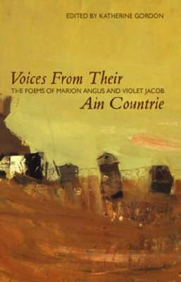 Voices from Their Ain Countrie: The Poems of Marion Angus and Violet Jacob - ASLS Annual Volumes (Hardback)