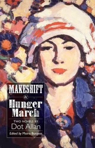 Makeshift and Hunger March: Two Novels by Dot Allan - ASLS Annual Volumes No. 3 (Hardback)