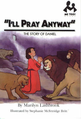 I'll Pray Anyway: The Story of Daniel - Me Too! (Paperback)