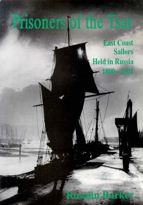 Prisoners of the Tsar: East Coast Sailors Held in Russia, 1800-01 (Paperback)