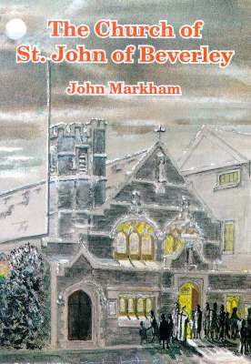 Church of St. John of Beverley, Beverley: The History of a Struggling Parish (Paperback)