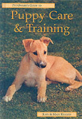 The Pet Owner's Guide to Puppy Care and Training - Pet owner's guides (Hardback)
