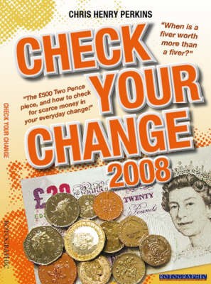 Check Your Change 2008: When is a Fiver Worth More Than a Fiver? The GBP500 Two Pence Piece, and How to Check for Rare Money in Your Everyday Change! (Paperback)
