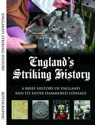 England's Striking History: A Brief History of England and Its Silver Hammered Coinage (Paperback)