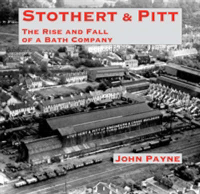 Stothert & Pitt: The Rise and Fall of a Bath Company (Paperback)