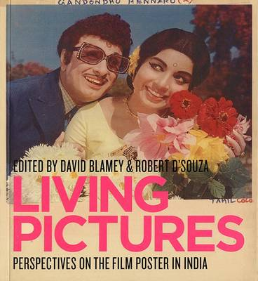 Living Pictures: Perspectives on the Film Poster in India (Paperback)
