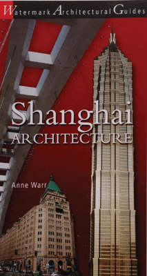 Shanghai Architecture - Watermark Architectural Guides (Paperback)