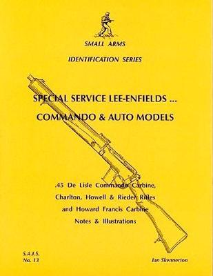 Special Service Lee-Enfields. Commando and Auto Models - Small arms identification series 13 (Paperback)