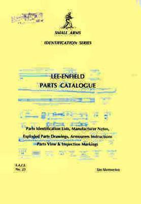 Lee Enfield Parts Catalogue - Small arms identification series 23 (Paperback)