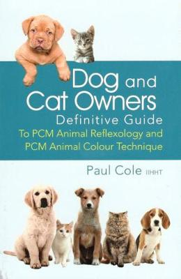 Dog and Cat Owners Definitive Guide: To PCM Animal Reflexology and PCM Animal Colour Technique (Paperback)
