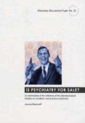 Is Psychiatry for Sale?: An Examination of the Influence of the Pharmaceutical Industry an Academic and Practical Psychiatry (Paperback)