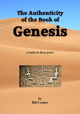 The Authenticity of the Book of Genesis: A Study in Three Parts (Paperback)