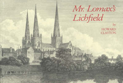 Mr. Lomax's Lichfield: A Collection of Illustrations of the City of Lichfield from 1800 to 1870 (Hardback)