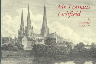 Mr. Lomax's Lichfield: A Collection of Illustrations of the City of Lichfield from 1800 to 1870 (Paperback)
