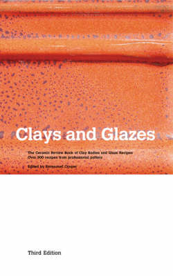 Clays and Glazes: The Ceramic Review Book of Clay Bodies and Glaze Recipes - Over 900 Recipes from Professional Potters (Paperback)