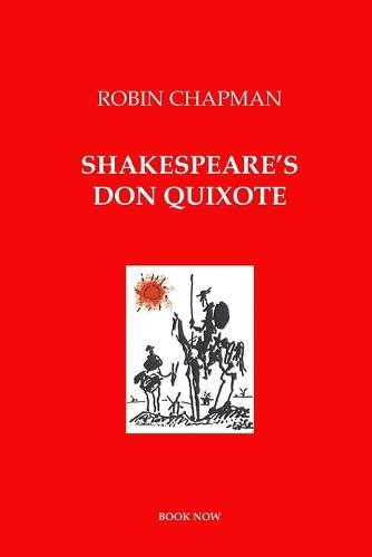Shakespeare's Don Quixote: A Novel in Dialogue (Paperback)