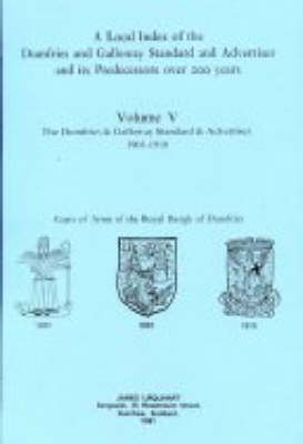 """A Local Index of the """"Dumfries and Galloway Standard and Advertiser"""" and Its Predecessors Over 200 Years: 1901-1910 v. 5 (Paperback)"""