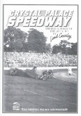 Crystal Palace Speedway: The Thrills and Spills of the 20's and 30's (Paperback)