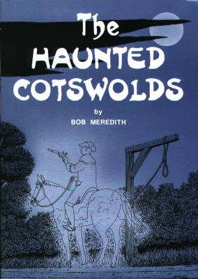 The Haunted Cotswolds: Tales of the Supernatural in Gloucestershire (Paperback)