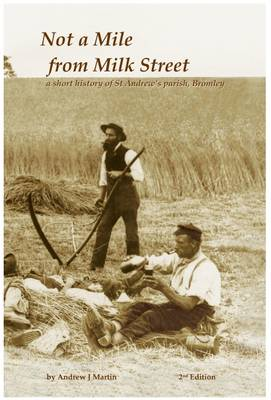 Not a Mile from Milk Street: A Short History of St. Andrews Parish, Bromley (Hardback)