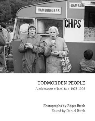 Todmorden People: A Celebration of Local Folk 1973-1996 (Hardback)
