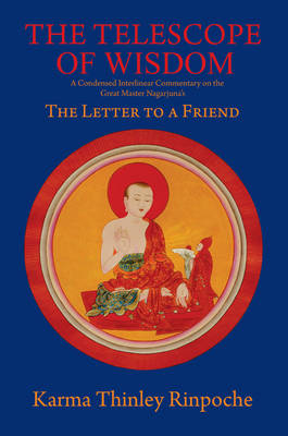 The Telescope of Wisdom: A Condensed Interlinear Commentary on the Great Master Nagarjuna's the Letter to a Friend (Hardback)