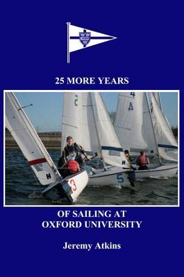 25 More Years of Sailing at Oxford University: A History of the Oxford University Yacht Club Since Its Centenary (1984-2009) (Paperback)