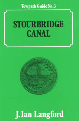 Stourbridge Canal: A Towpath Guide - Towpath Guides No. 3.  (Paperback)