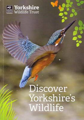 Discover Yorkshire's Wildlife: Your Guide to Yorkshire Wildlife Trust's Nature Reserves (Paperback)