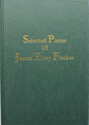 Selected Poems of James Elroy Flecker (Hardback)