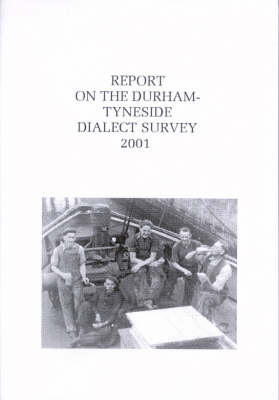 Report on the Durham-Tyneside Dialect Survey 2001 (Paperback)
