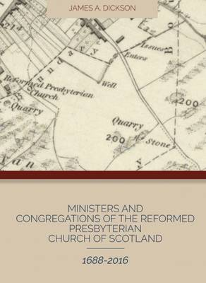 Ministers and Congregations of the Reformed Presbyterian Church of Scotland 1688-2016 (Hardback)