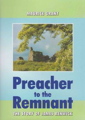 Preacher to the Remnant: The Story of James Renwick (Hardback)